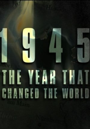 1945: The Year That Changed the World